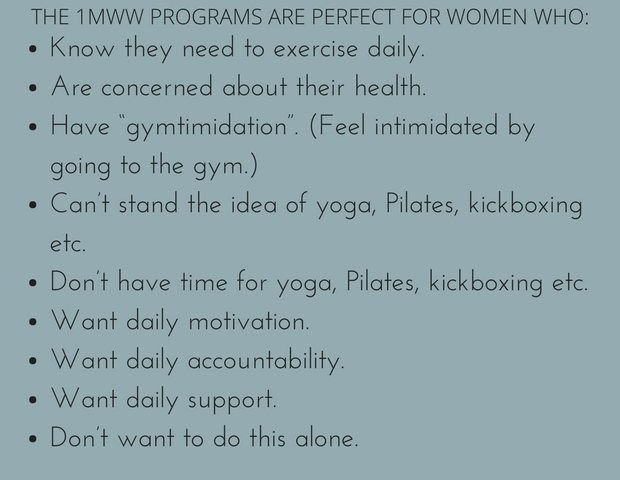 The 1MWW programs are perfect for women who_