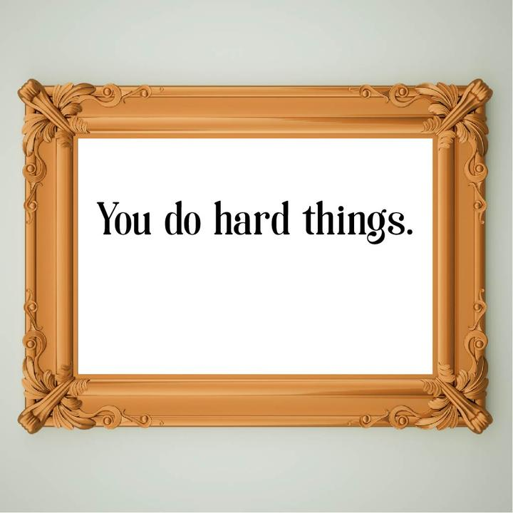 YOu_do_hard_things_7cc65610-1bd9-454e-bda0-9f541a272d2b_720x